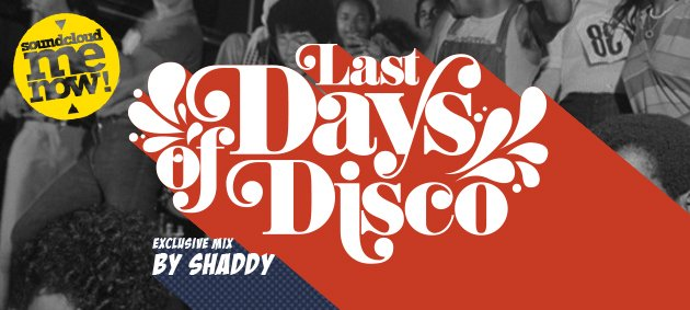 Last Days Of Disco, By Shaddy, Soundcloud Me Now
